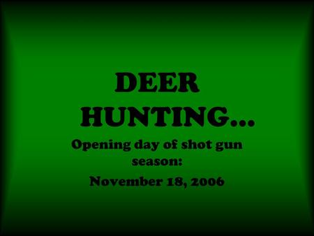 DEER HUNTING… Opening day of shot gun season: November 18, 2006.