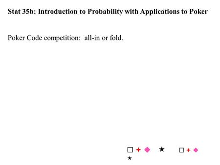 Stat 35b: Introduction to Probability with Applications to Poker Poker Code competition: all-in or fold.   u 