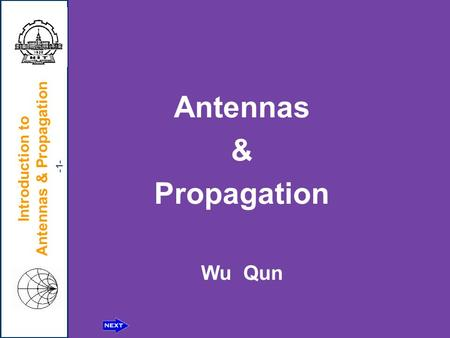 Introduction to Antennas & Propagation Introduction to Antennas & Propagation -1- Antennas & Propagation Wu Qun.