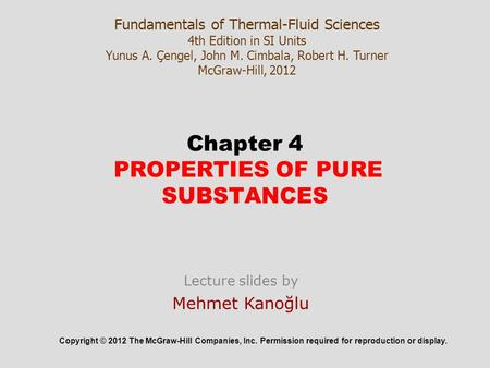 Chapter 4 PROPERTIES OF PURE SUBSTANCES Copyright © 2012 The McGraw-Hill Companies, Inc. Permission required for reproduction or display. Fundamentals.