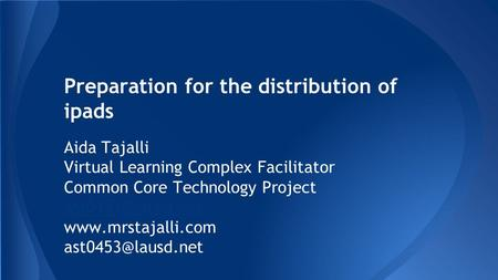 Preparation for the distribution of ipads Aida Tajalli Virtual Learning Complex Facilitator Common Core Technology Project