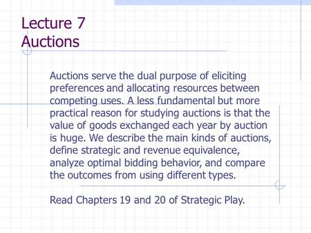 Auctions serve the dual purpose of eliciting preferences and allocating resources between competing uses. A less fundamental but more practical reason.