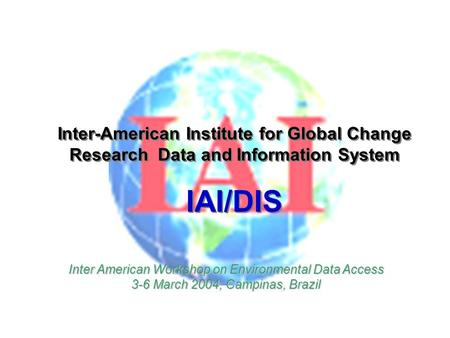 Inter-American Institute for Global Change Research Data and Information System IAI/DIS Inter-American Institute for Global Change Research Data and Information.