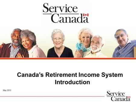 Canada's Retirement Income System Introduction May 2013.