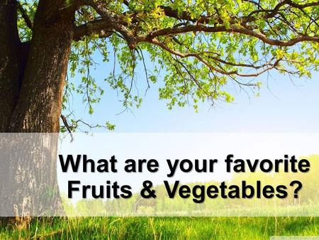 What are your favorite Fruits & Vegetables?. Who Wants to Eat a Rainbow ?