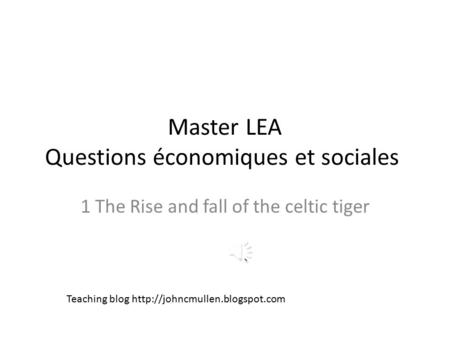 Master LEA Questions économiques et sociales 1 The Rise and fall of the celtic tiger Teaching blog