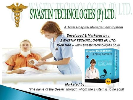 A Total Hospital Management System Developed & Marketed by : SWASTIN TECHNOLOGIES (P) LTD. Web Site – www.swastintechnologies.co.in Marketed by : [The.