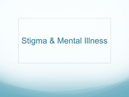 Stigma & Mental Illness. Mental Illness Mental illness is a disturbance in thoughts and emotions that decreases a person's capacity to cope with the challenges.