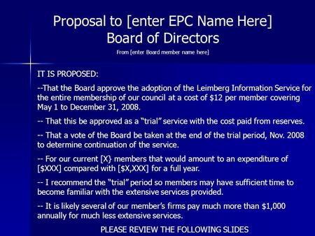 Proposal to [enter EPC Name Here] Board of Directors From [enter Board member name here] IT IS PROPOSED: --That the Board approve the adoption of the Leimberg.