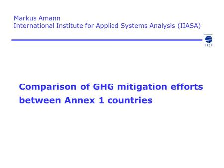 Comparison of GHG mitigation efforts between Annex 1 countries Markus Amann International Institute for Applied Systems Analysis (IIASA)