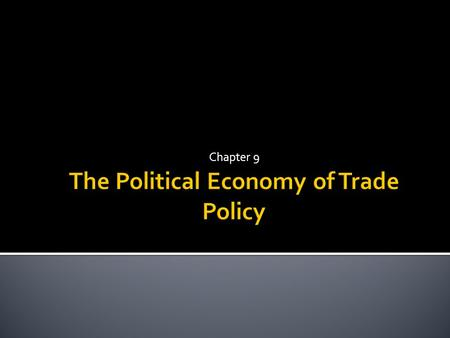 Chapter 9.  The case for free trade  The case against free trade  Political models of trade policy  International negotiations and the World Trade.