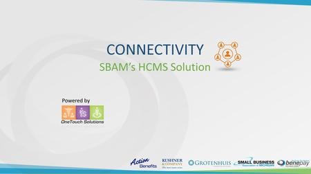 CONNECTIVITY SBAM's HCMS Solution Powered by. Private Health Insurance Exchange Enrollment  2015 – 6 million  2016 – 12 million  2017 – 22 million.