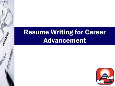 1 Resume Writing for Career Advancement. 2 Why are we here today? We offer:  Tools and information to help you move ahead  EarnMore workshops and career.