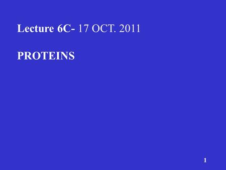 1 Lecture 6C- 17 OCT. 2011 PROTEINS. 2 DIETARY INTAKE RECOMMENDATIONS RECOMMENDED INTAKES OF PROTEIN DRI – 0.8 grams of protein per kg body weight/day.