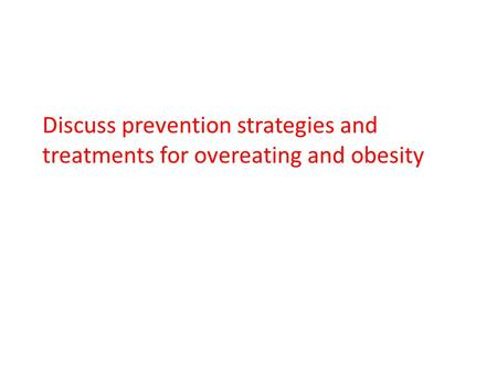 Discuss prevention strategies and treatments for overeating and obesity.