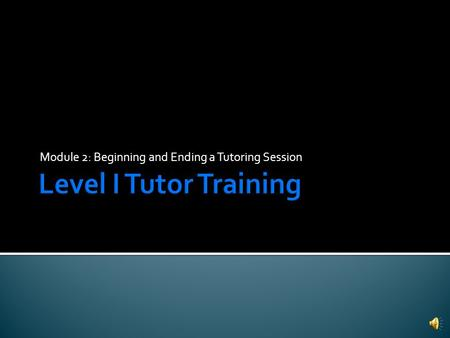 Module 2: Beginning and Ending a Tutoring Session.