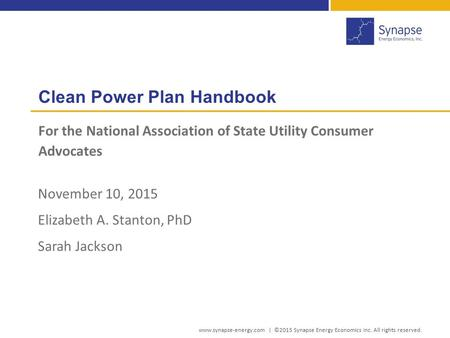 Clean Power Plan Handbook For the National Association of State Utility Consumer Advocates www.synapse-energy.com | ©2015 Synapse Energy Economics Inc.