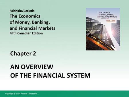 Copyright © 2014 Pearson Canada Inc. Chapter 2 AN OVERVIEW OF THE FINANCIAL SYSTEM Mishkin/Serletis The Economics of Money, Banking, and Financial Markets.