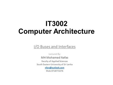 IT3002 Computer Architecture I/O Buses and Interfaces Lectured By: MH Mohamed Nafas Faculty of Applied Sciences South Eastern University of Sri Lanka
