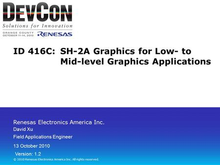Renesas Electronics America Inc. © 2010 Renesas Electronics America Inc. All rights reserved. ID 416C:SH-2A Graphics for Low- to Mid-level Graphics Applications.