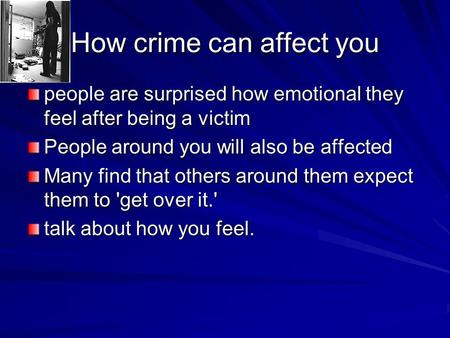 How crime can affect you people are surprised how emotional they feel after being a victim People around you will also be affected Many find that others.
