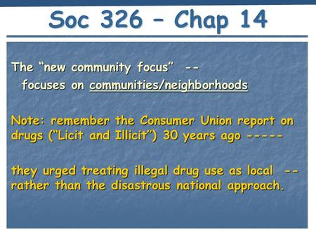 "Soc 326 – Chap 14 The ""new community focus"" -- focuses on communities/neighborhoods focuses on communities/neighborhoods Note: remember the Consumer Union."