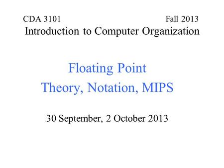 CDA 3101 Fall 2013 Introduction to Computer Organization