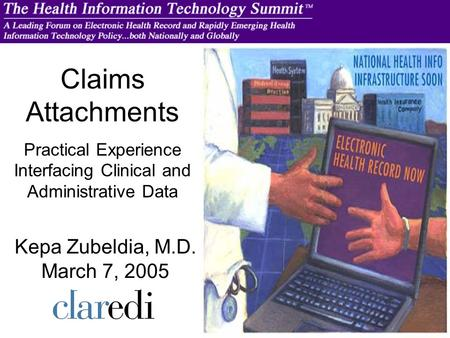 Claims Attachments Practical Experience Interfacing Clinical and Administrative Data Kepa Zubeldia, M.D. March 7, 2005.