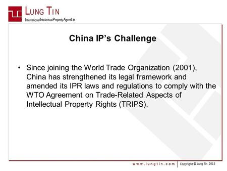 China IP's Challenge Since joining the World Trade Organization (2001), China has strengthened its legal framework and amended its IPR laws and regulations.