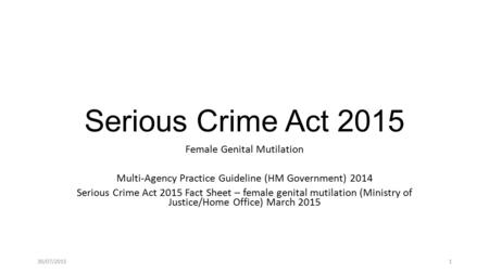 Serious Crime Act 2015 Female Genital Mutilation Multi-Agency Practice Guideline (HM Government) 2014 Serious Crime Act 2015 Fact Sheet – female genital.