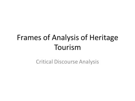 Frames of Analysis of Heritage Tourism Critical Discourse Analysis.