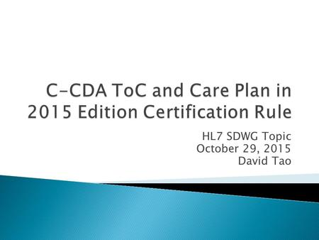 HL7 SDWG Topic October 29, 2015 David Tao.  HL7 Success! C-CDA 2.1 is cited, and Care Plan is in 2015 Edition Certification Final Rule  Common Clinical.