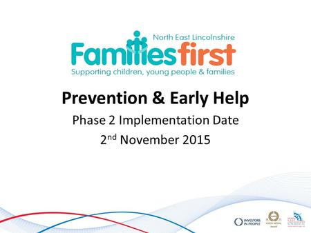 Prevention & Early Help Phase 2 Implementation Date 2 nd November 2015.
