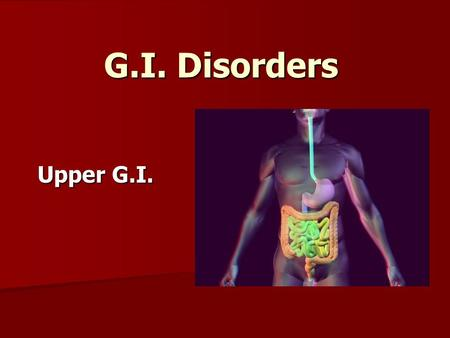 G.I. Disorders Upper G.I.. Problems of the Mouth Difficulty chewing: Difficulty chewing: –AIDS –Parkinson's Disease –Radiation Therapy –Missing (no) teeth.