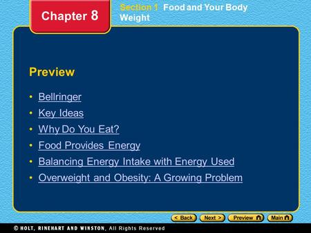 Preview Bellringer Key Ideas Why Do You Eat? Food Provides Energy Balancing Energy Intake with Energy Used Overweight and Obesity: A Growing Problem Chapter.