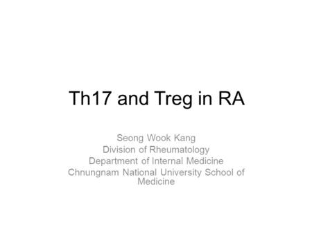 Th17 and Treg in RA Seong Wook Kang Division of Rheumatology Department of Internal Medicine Chnungnam National University School of Medicine.
