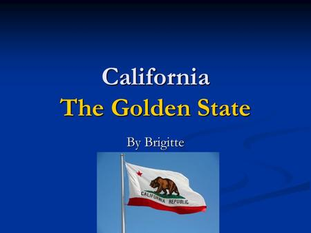 California The Golden State By Brigitte. Important facts Located on the West Coast of the United States Located on the West Coast of the United States.