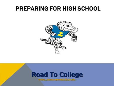 PREPARING FOR HIGH SCHOOL Road To College