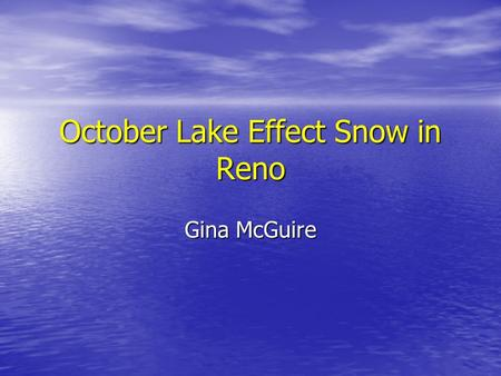October Lake Effect Snow in Reno Gina McGuire. What happened on October 10, 2008 in Reno/Sparks? Lake effect snow was expected and did develop off of.
