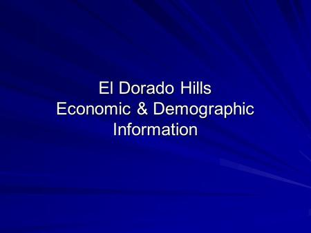 El Dorado Hills Economic & Demographic Information.