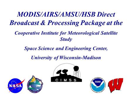 MODIS/AIRS/AMSU/HSB Direct Broadcast & Processing Package at the Cooperative Institute for Meteorological Satellite Study Space Science and Engineering.