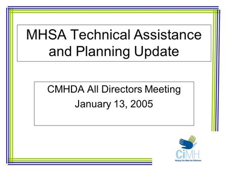 MHSA Technical Assistance and Planning Update CMHDA All Directors Meeting January 13, 2005.