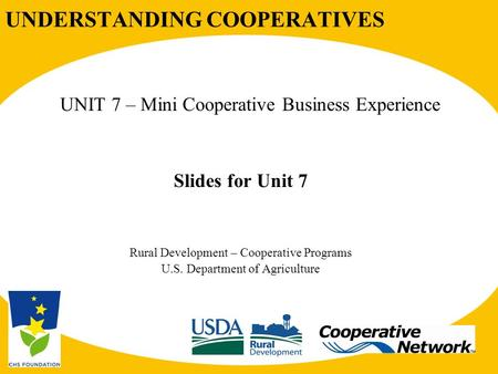 UNDERSTANDING COOPERATIVES UNIT 7 – Mini Cooperative Business Experience Slides for Unit 7 Rural Development – Cooperative Programs U.S. Department of.