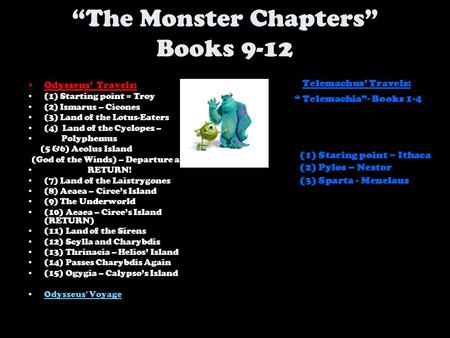 """The Monster Chapters"" Books 9-12 Telemachus' Travels: "" Telemachia""- Books 1-4 Odysseus' Travels: (1) Starting point = Troy (2) Ismarus – Cicones (3)"
