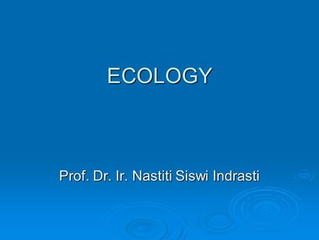 ECOLOGY Prof. Dr. Ir. Nastiti Siswi Indrasti. Introduction  Ecology (Greek, oikos, meaning house; logy, the study of)  the study of the relationship.