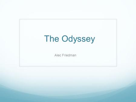 The Odyssey Alec Friedman. Books 1 to 5 Telemachus and Suitors Athena Poseidon Ino Phaeacian's.