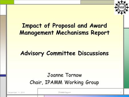 December 11, 2015IPAMM Report1 Impact of Proposal and Award Management Mechanisms Report Advisory Committee Discussions Joanne Tornow Chair, IPAMM Working.
