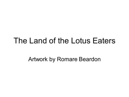 The Land of the Lotus Eaters Artwork by Romare Beardon.