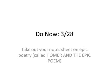 Do Now: 3/28 Take out your notes sheet on epic poetry (called HOMER AND THE EPIC POEM)