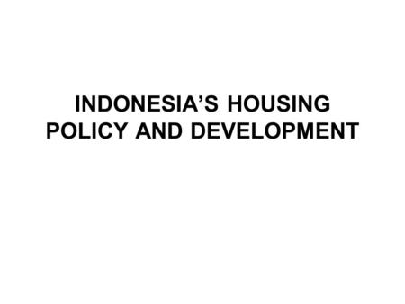 INDONESIA'S HOUSING POLICY AND DEVELOPMENT. ORGANIZATION STRUCTURE OF KIMPRASWIL MINISTER CONSTRUCTION & INVESTMENT SPATIAL PLANNING RESEARCH & DEVELOPMENT.